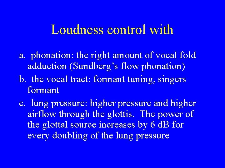 Loudness control with a. phonation: the right amount of vocal fold adduction (Sundberg's flow