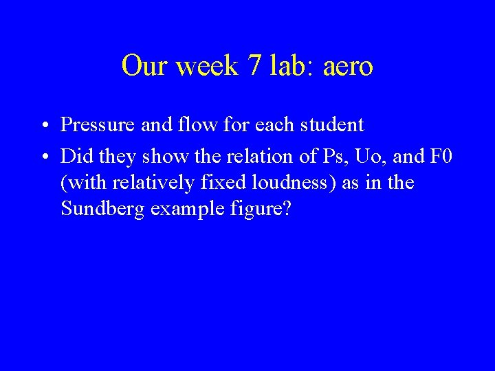 Our week 7 lab: aero • Pressure and flow for each student • Did