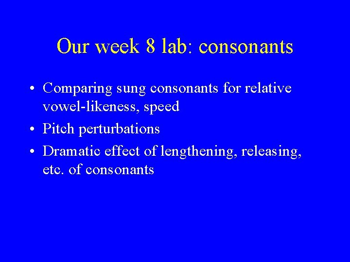 Our week 8 lab: consonants • Comparing sung consonants for relative vowel-likeness, speed •