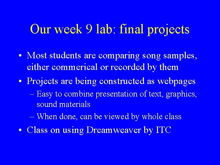 Our week 9 lab: final projects • Most students are comparing song samples, either
