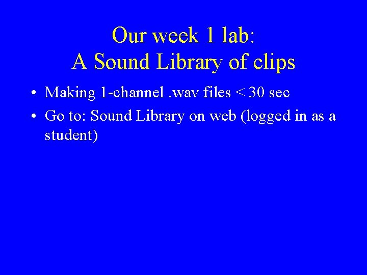 Our week 1 lab: A Sound Library of clips • Making 1 -channel. wav
