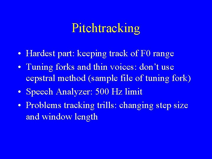 Pitchtracking • Hardest part: keeping track of F 0 range • Tuning forks and