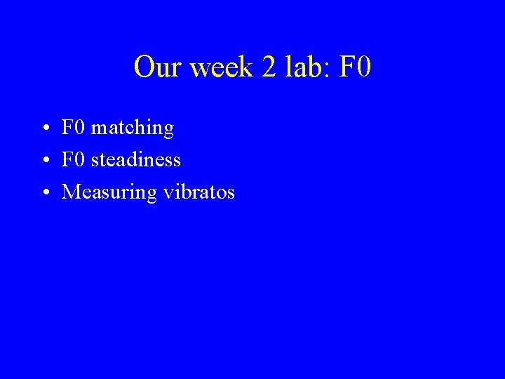 Our week 2 lab: F 0 • F 0 matching • F 0 steadiness
