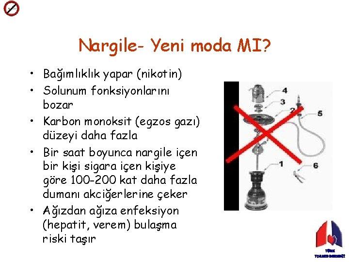 Nargile- Yeni moda MI? • Bağımlıklık yapar (nikotin) • Solunum fonksiyonlarını bozar • Karbon