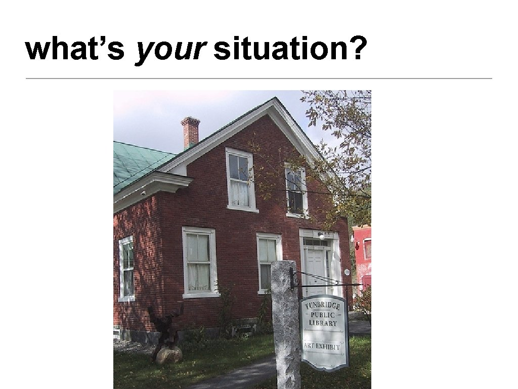 what's your situation?