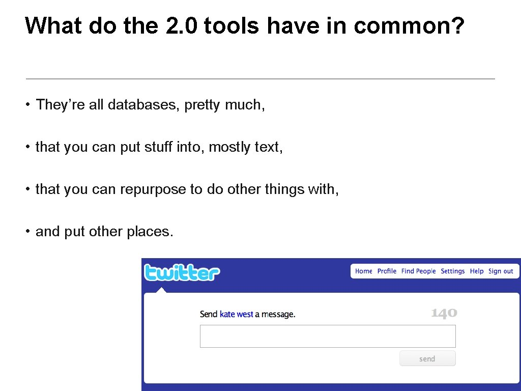 What do the 2. 0 tools have in common? • They're all databases, pretty