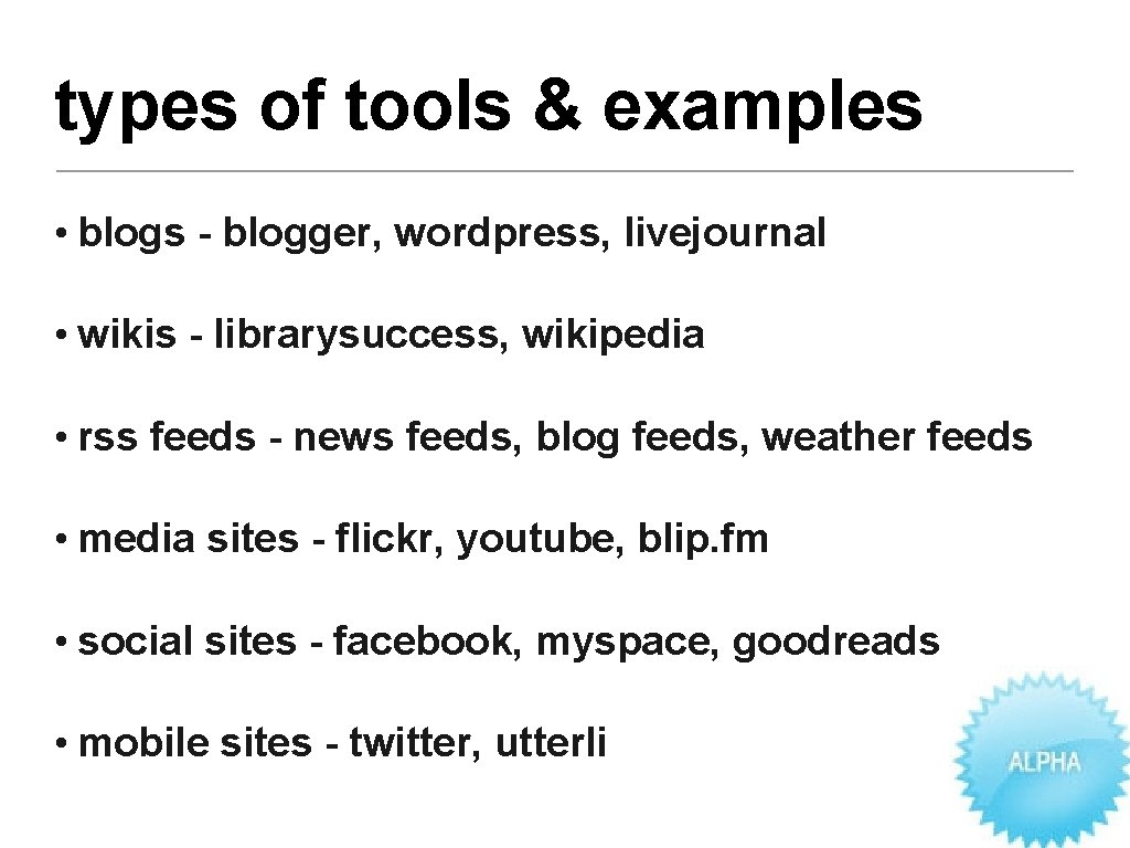 types of tools & examples • blogs - blogger, wordpress, livejournal • wikis -