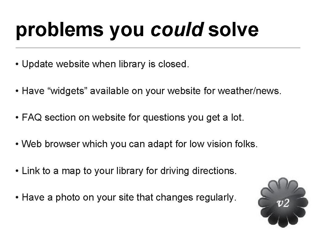 """problems you could solve • Update website when library is closed. • Have """"widgets"""""""