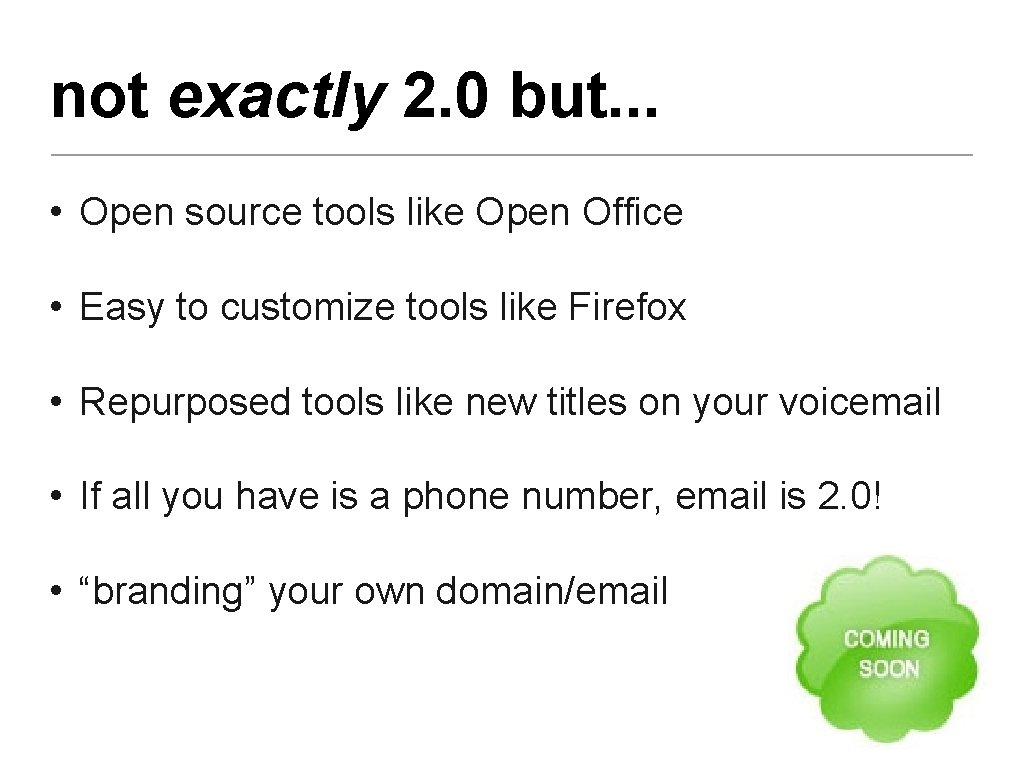 not exactly 2. 0 but. . . • Open source tools like Open Office