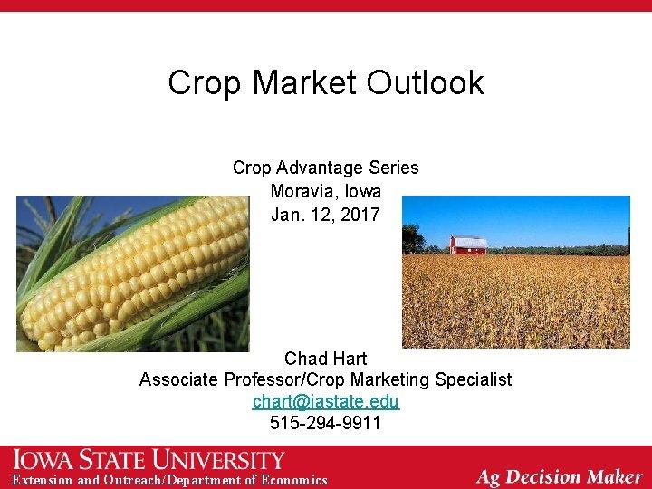 Crop Market Outlook Crop Advantage Series Moravia, Iowa Jan. 12, 2017 Chad Hart Associate
