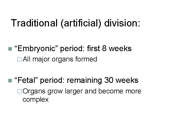 """Traditional (artificial) division: n """"Embryonic"""" period: first 8 weeks ¨ All n major organs"""