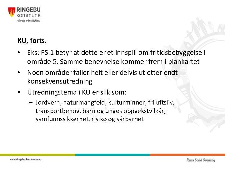 KU, forts. • Eks: F 5. 1 betyr at dette er et innspill om