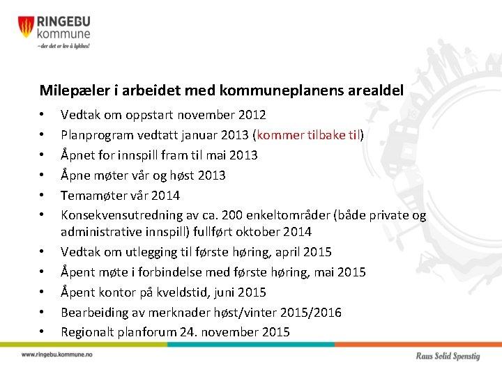 Milepæler i arbeidet med kommuneplanens arealdel • • • Vedtak om oppstart november 2012