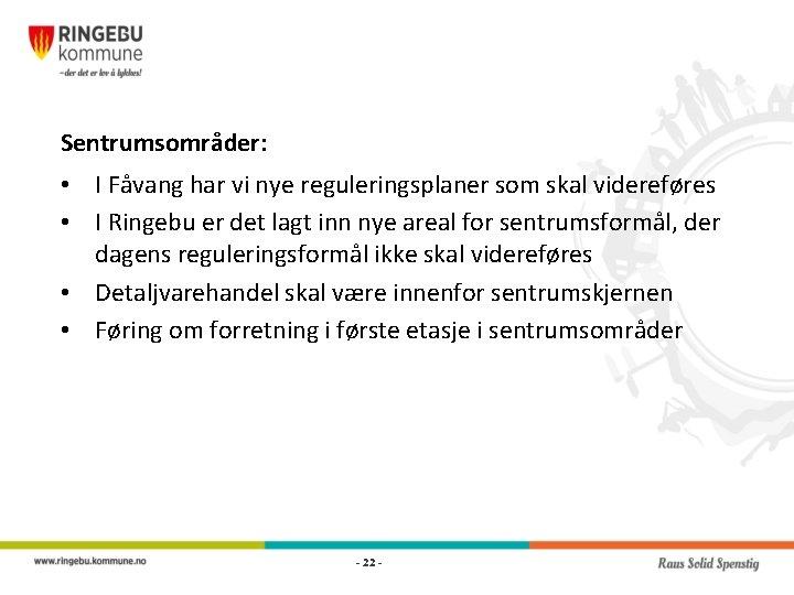 Sentrumsområder: • I Fåvang har vi nye reguleringsplaner som skal videreføres • I Ringebu