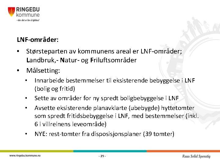 LNF-områder: • Størsteparten av kommunens areal er LNF-områder; Landbruk, - Natur- og Friluftsområder •