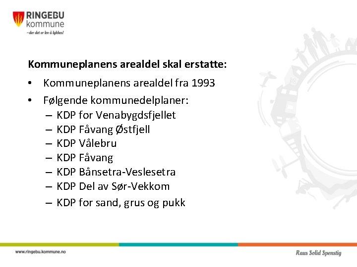 Kommuneplanens arealdel skal erstatte: • Kommuneplanens arealdel fra 1993 • Følgende kommunedelplaner: – KDP