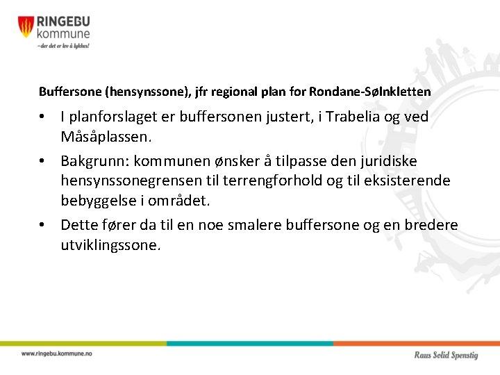 Buffersone (hensynssone), jfr regional plan for Rondane-Sølnkletten • I planforslaget er buffersonen justert, i