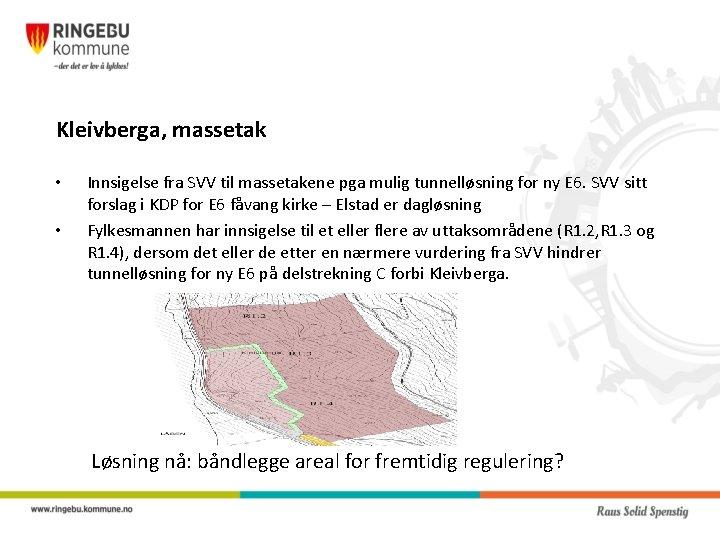 Kleivberga, massetak • • Innsigelse fra SVV til massetakene pga mulig tunnelløsning for ny