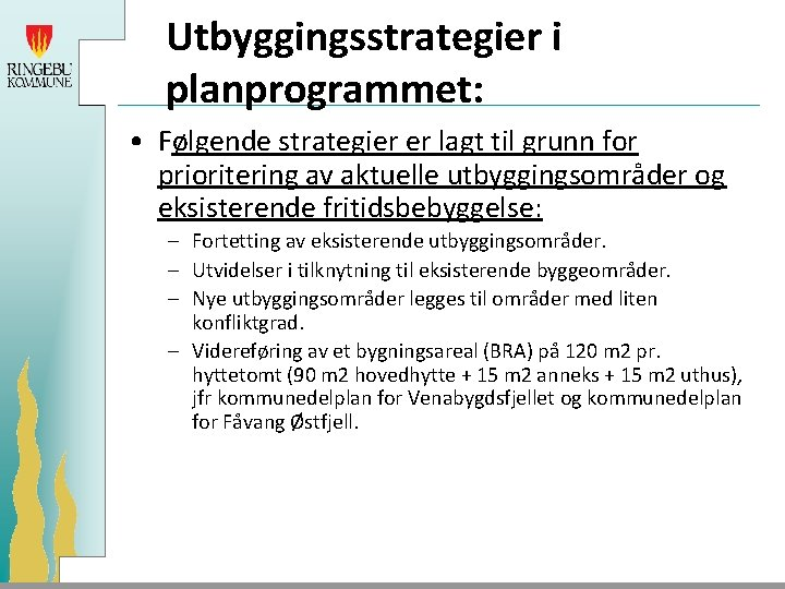 Utbyggingsstrategier i planprogrammet: • Følgende strategier er lagt til grunn for prioritering av aktuelle