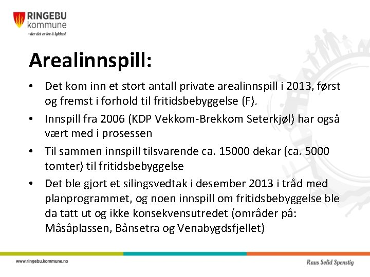 Arealinnspill: • Det kom inn et stort antall private arealinnspill i 2013, først og
