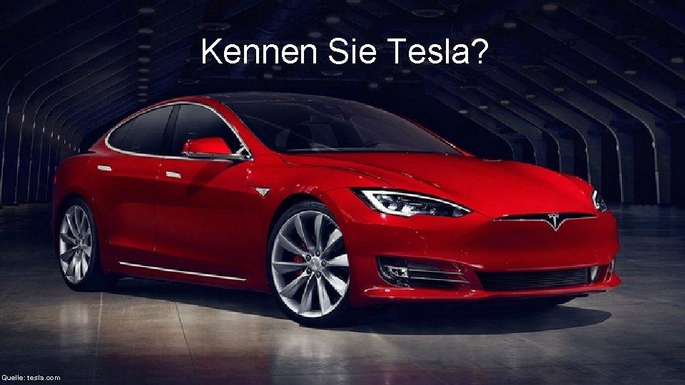 Kennen Sie Tesla? Quelle: tesla. com