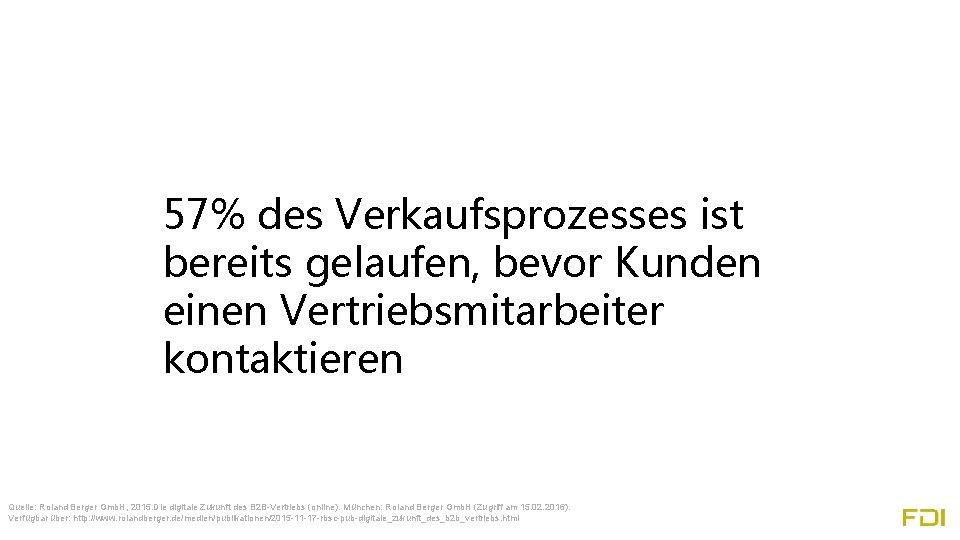 57% des Verkaufsprozesses ist bereits gelaufen, bevor Kunden einen Vertriebsmitarbeiter kontaktieren Quelle: Roland Berger