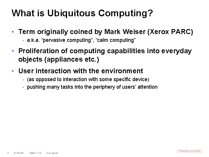 What is Ubiquitous Computing? • Term originally coined by Mark Weiser (Xerox PARC) •