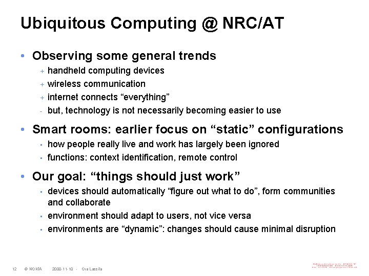 Ubiquitous Computing @ NRC/AT • Observing some general trends + + + - handheld