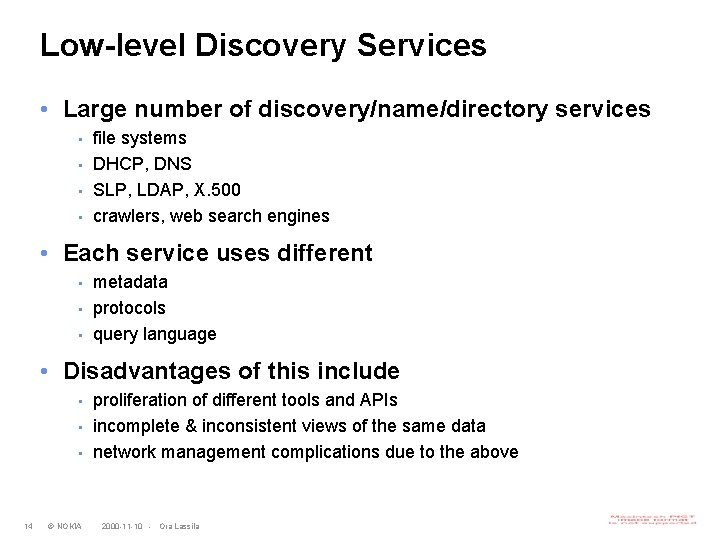 Low-level Discovery Services • Large number of discovery/name/directory services • • file systems DHCP,