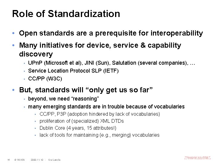 Role of Standardization • Open standards are a prerequisite for interoperability • Many initiatives