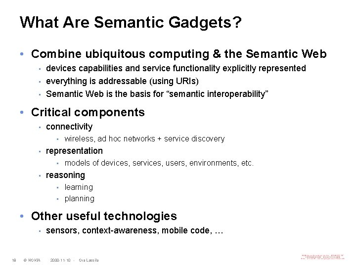 What Are Semantic Gadgets? • Combine ubiquitous computing & the Semantic Web • •