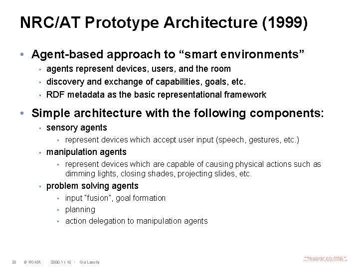 """NRC/AT Prototype Architecture (1999) • Agent-based approach to """"smart environments"""" • • • agents"""
