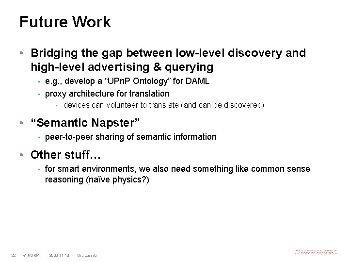 Future Work • Bridging the gap between low-level discovery and high-level advertising & querying