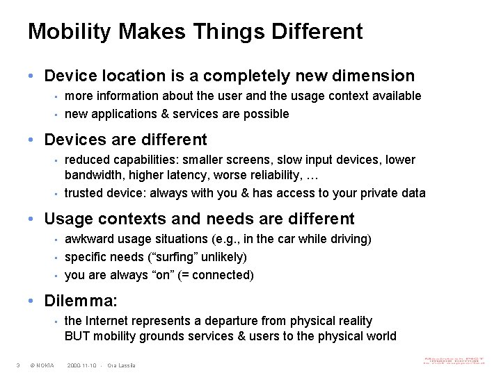 Mobility Makes Things Different • Device location is a completely new dimension • •