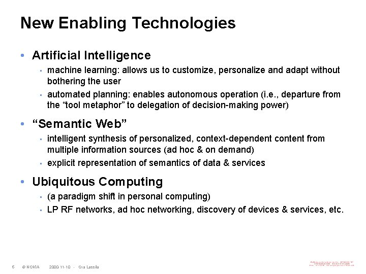 New Enabling Technologies • Artificial Intelligence • • machine learning: allows us to customize,