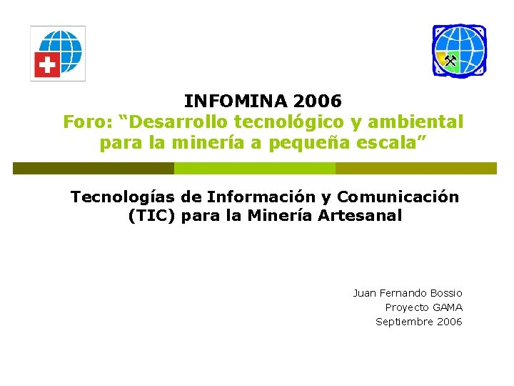 """INFOMINA 2006 Foro: """"Desarrollo tecnológico y ambiental para la minería a pequeña escala"""" Tecnologías"""