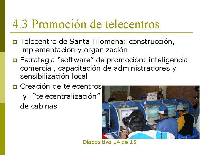 4. 3 Promoción de telecentros p p p Telecentro de Santa Filomena: construcción, implementación