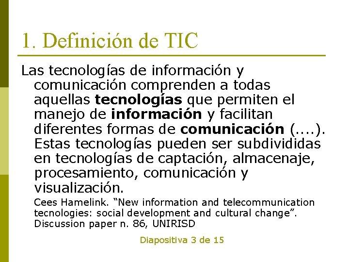1. Definición de TIC Las tecnologías de información y comunicación comprenden a todas aquellas