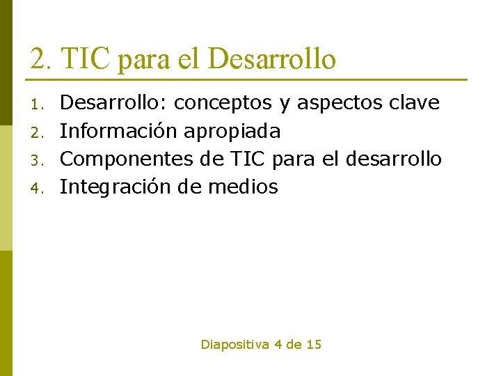 2. TIC para el Desarrollo 1. 2. 3. 4. Desarrollo: conceptos y aspectos clave