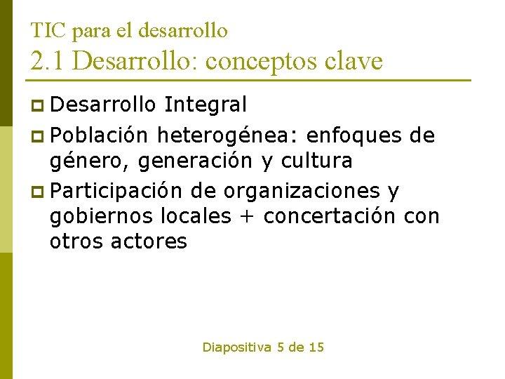 TIC para el desarrollo 2. 1 Desarrollo: conceptos clave p Desarrollo Integral p Población
