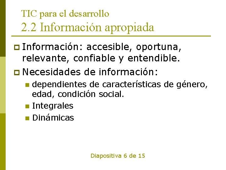 TIC para el desarrollo 2. 2 Información apropiada p Información: accesible, oportuna, relevante, confiable