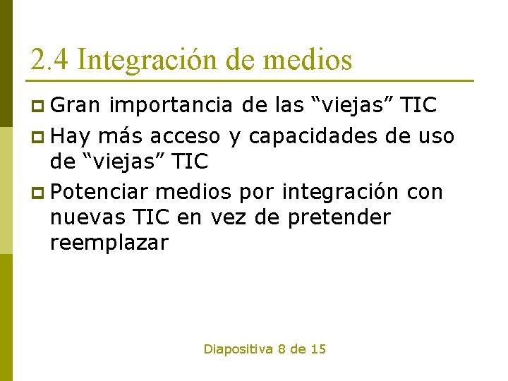 """2. 4 Integración de medios p Gran importancia de las """"viejas"""" TIC p Hay"""