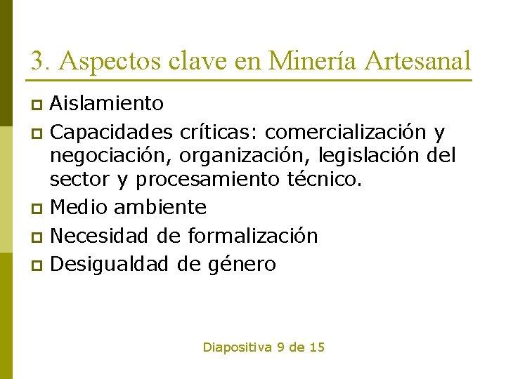 3. Aspectos clave en Minería Artesanal Aislamiento p Capacidades críticas: comercialización y negociación, organización,