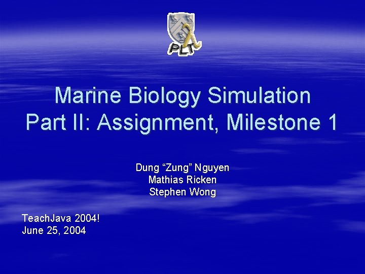 "Marine Biology Simulation Part II: Assignment, Milestone 1 Dung ""Zung"" Nguyen Mathias Ricken Stephen"