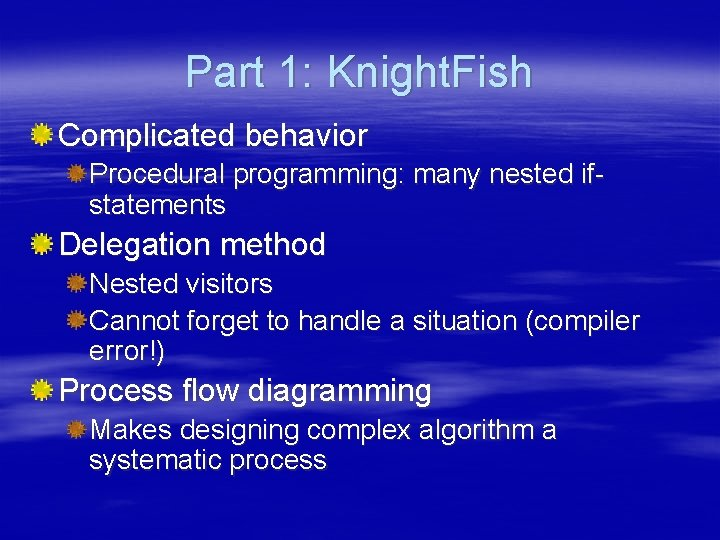 Part 1: Knight. Fish Complicated behavior Procedural programming: many nested ifstatements Delegation method Nested