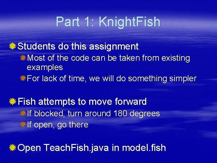 Part 1: Knight. Fish Students do this assignment Most of the code can be