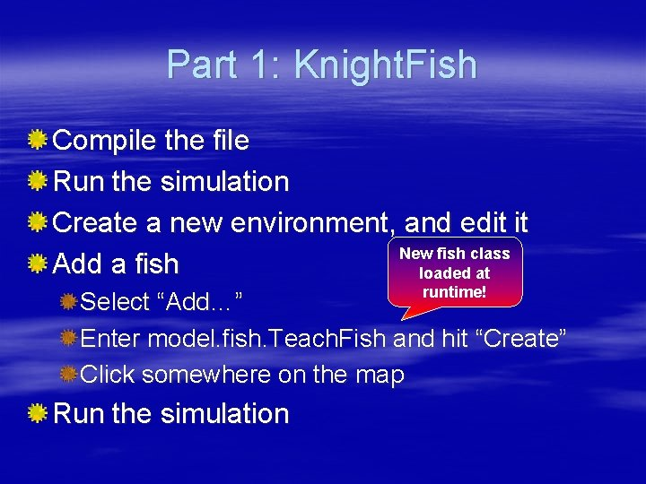 Part 1: Knight. Fish Compile the file Run the simulation Create a new environment,