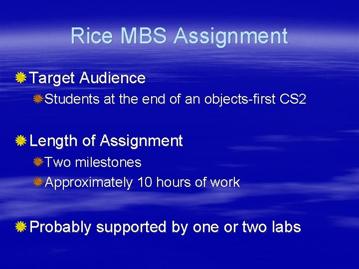 Rice MBS Assignment Target Audience Students at the end of an objects-first CS 2