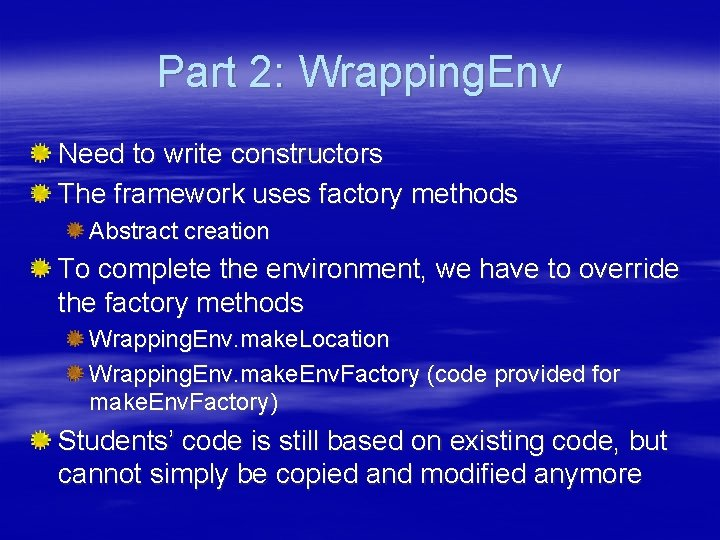 Part 2: Wrapping. Env Need to write constructors The framework uses factory methods Abstract