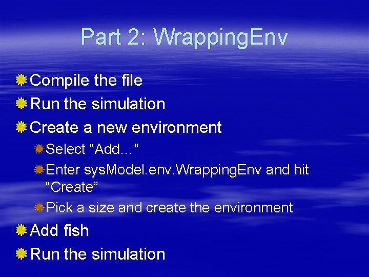 Part 2: Wrapping. Env Compile the file Run the simulation Create a new environment